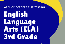 3rd grade ELA testing will begin the week of Oct. 21st