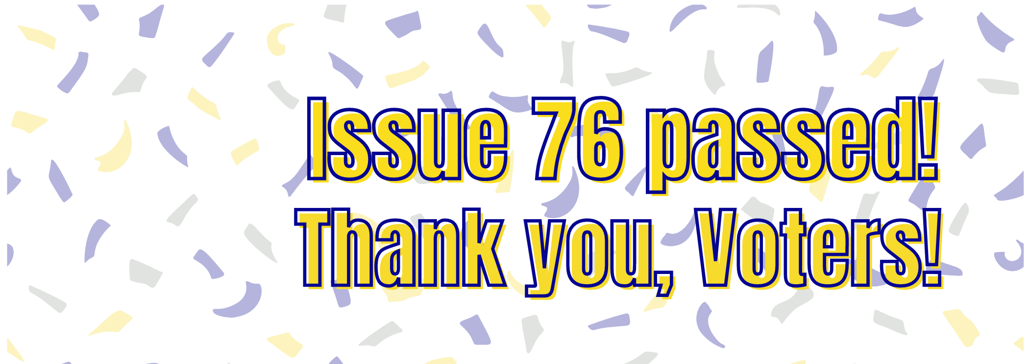 Issue 76 passed thank you voters