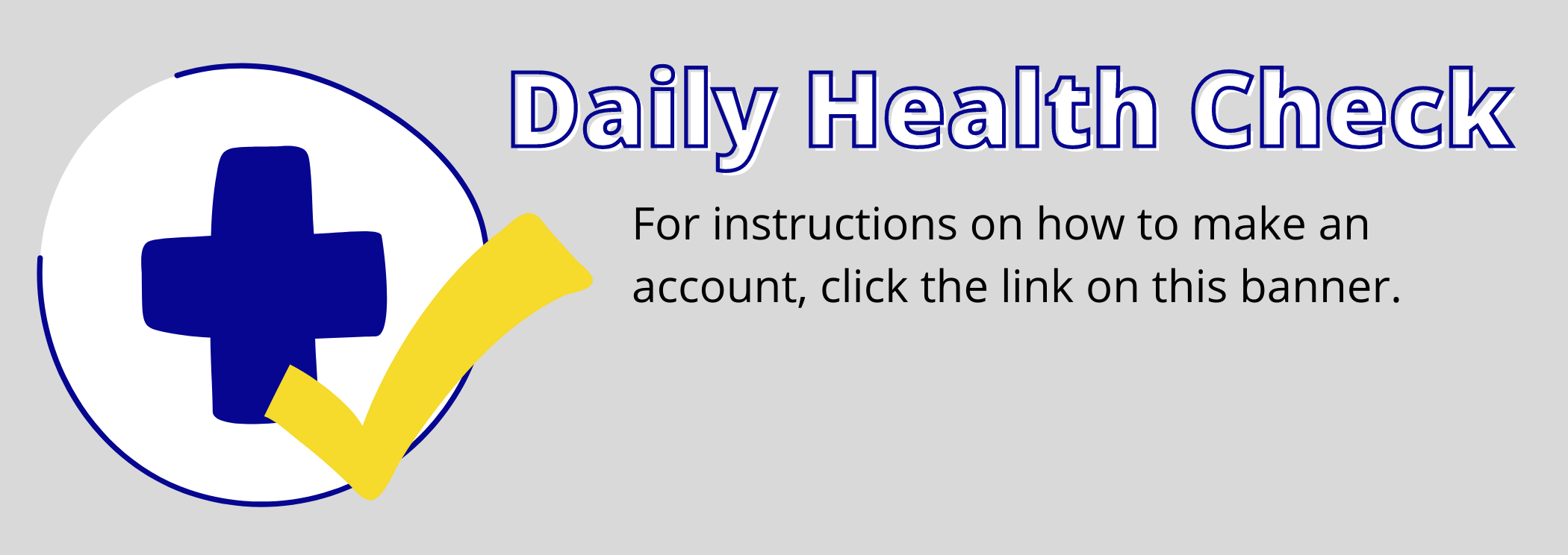 Daily Health Check. For instructions, click the link on this Banner.